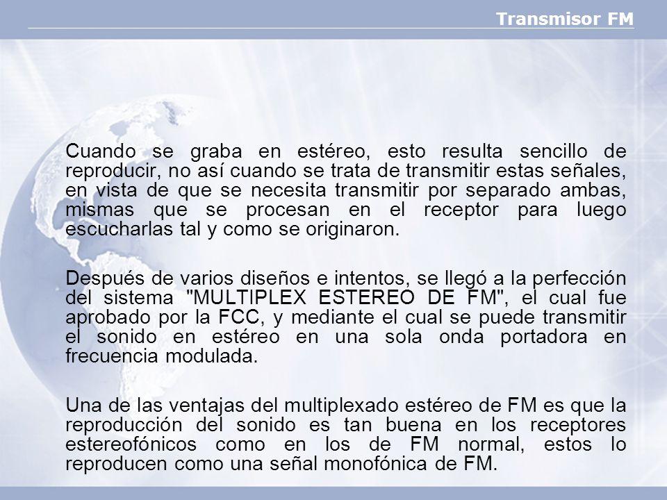Transmisor FM Cuando se graba en estéreo, esto resulta sencillo de reproducir, no así cuando se trata de transmitir estas señales, en vista de que se