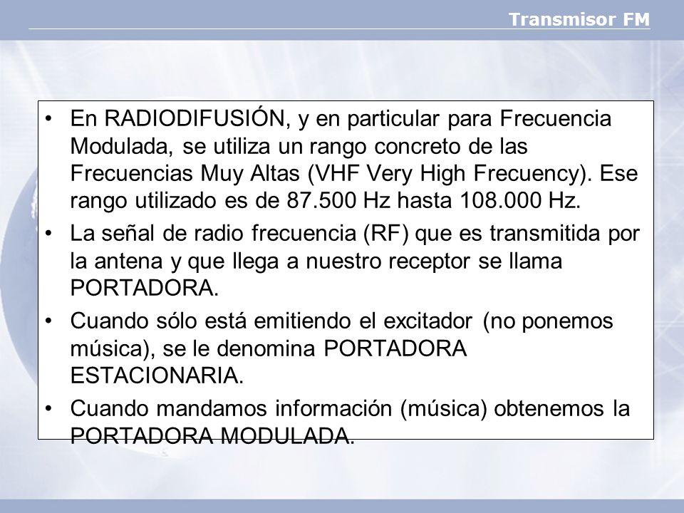 Transmisor FM En RADIODIFUSIÓN, y en particular para Frecuencia Modulada, se utiliza un rango concreto de las Frecuencias Muy Altas (VHF Very High Fre