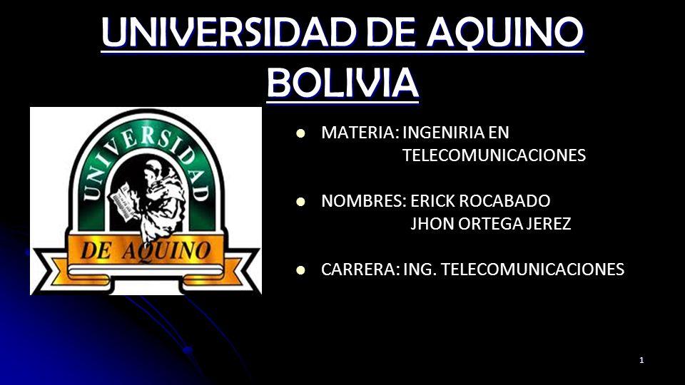 UNIVERSIDAD DE AQUINO BOLIVIA MATERIA: INGENIRIA EN TELECOMUNICACIONES NOMBRES: ERICK ROCABADO JHON ORTEGA JEREZ CARRERA: ING. TELECOMUNICACIONES 1