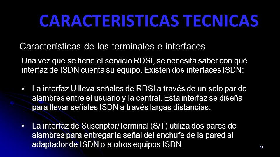 CARACTERISTICAS TECNICAS 21 Características de los terminales e interfaces Una vez que se tiene el servicio RDSI, se necesita saber con qué interfaz d