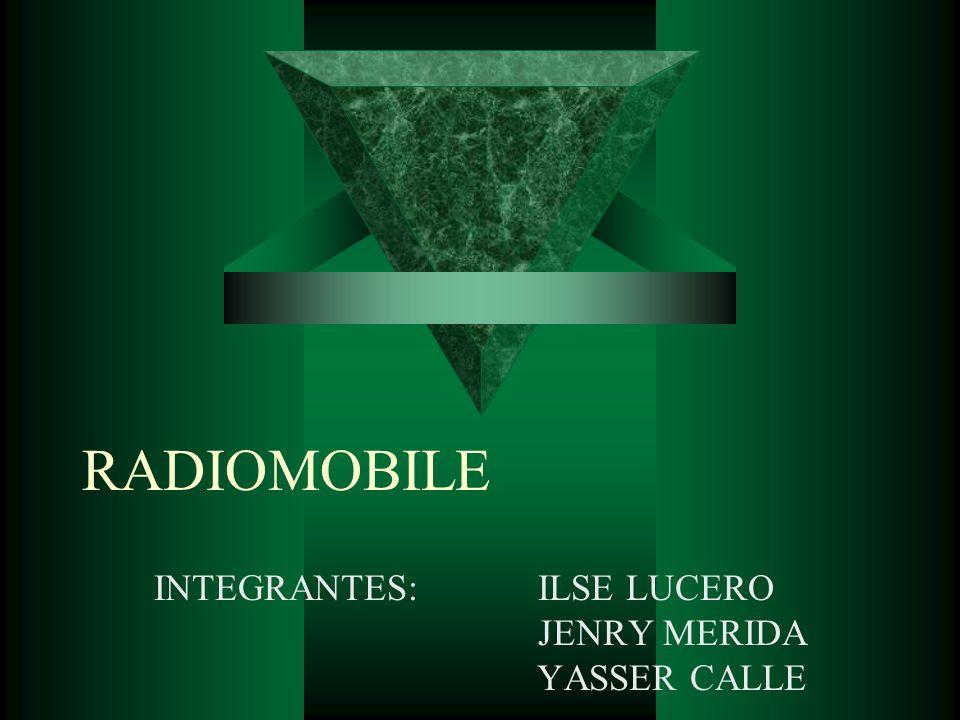 RADIOMOBILE INTEGRANTES: ILSE LUCERO JENRY MERIDA YASSER CALLE