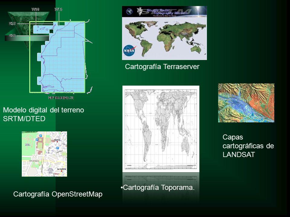 Capas cartográficas de LANDSAT Modelo digital del terreno SRTM/DTED Cartografía OpenStreetMap Cartografía Terraserver Cartografía Toporama.