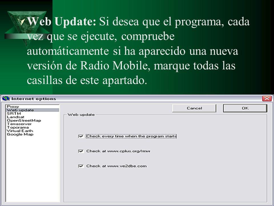 Web Update: Si desea que el programa, cada vez que se ejecute, compruebe automáticamente si ha aparecido una nueva versión de Radio Mobile, marque tod