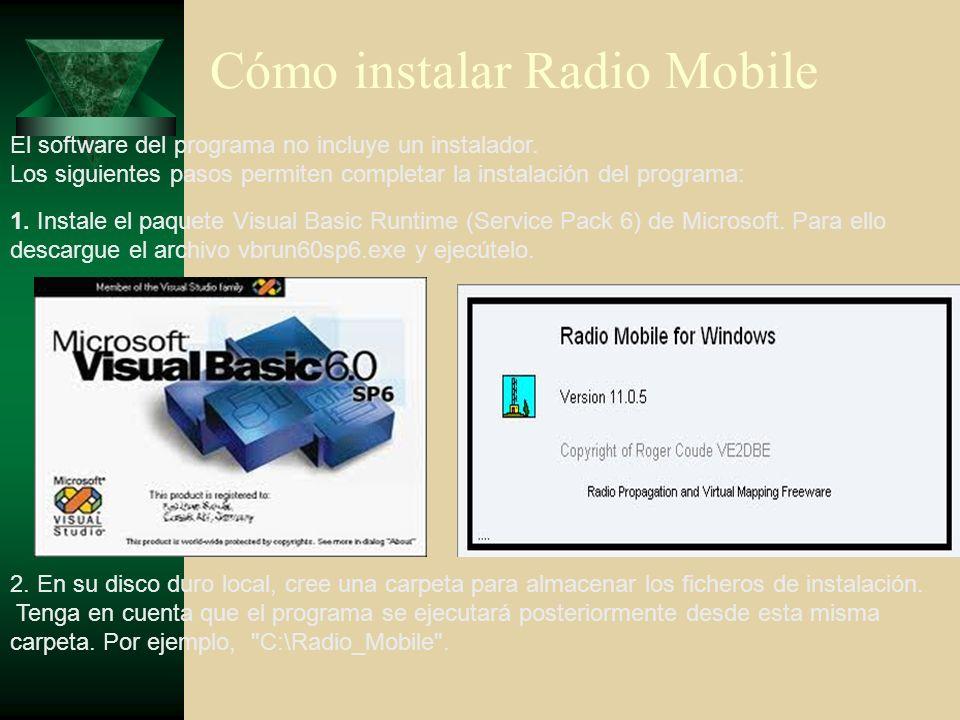 Cómo instalar Radio Mobile El software del programa no incluye un instalador. Los siguientes pasos permiten completar la instalación del programa: 1.