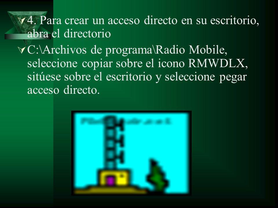 4. Para crear un acceso directo en su escritorio, abra el directorio C:\Archivos de programa\Radio Mobile, seleccione copiar sobre el icono RMWDLX, si