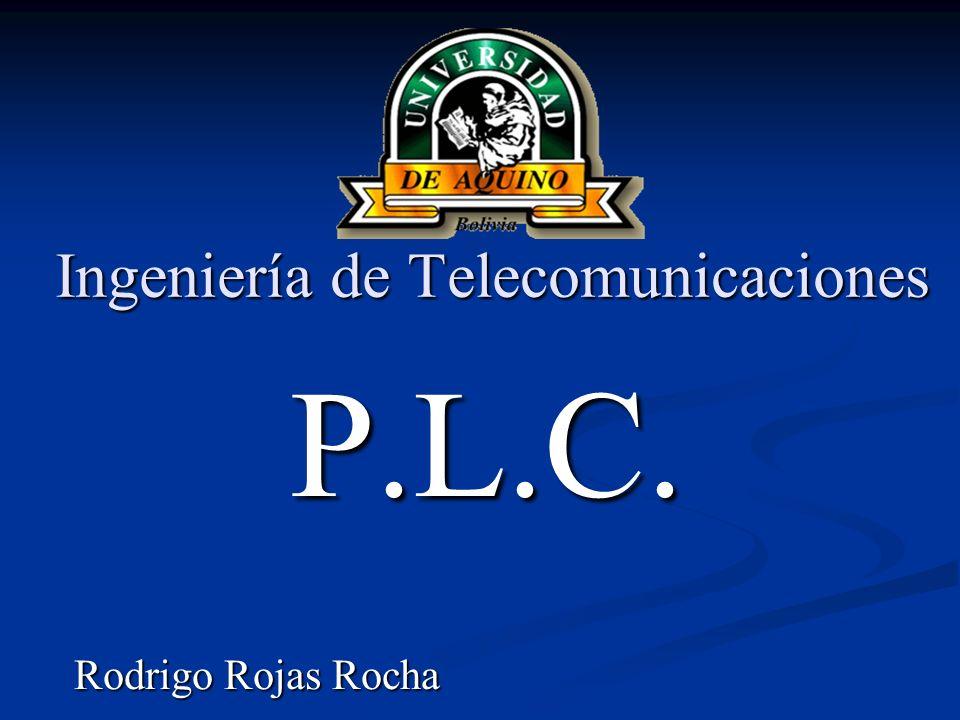 Ingeniería de Telecomunicaciones P.L.C. Rodrigo Rojas Rocha