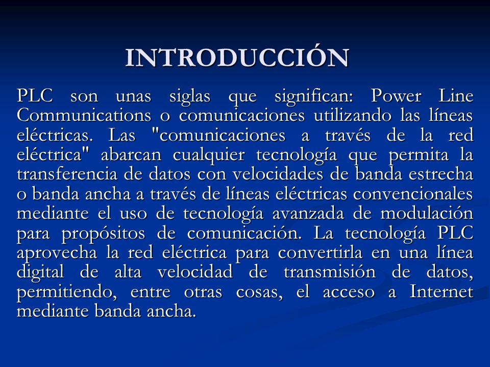 INTRODUCCIÓN PLC son unas siglas que significan: Power Line Communications o comunicaciones utilizando las líneas eléctricas. Las