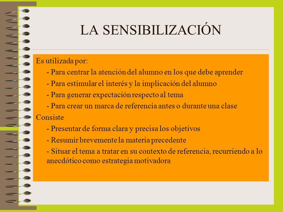 LA SENSIBILIZACIÓN Es utilizada por: - Para centrar la atención del alumno en los que debe aprender - Para estimular el interés y la implicación del a