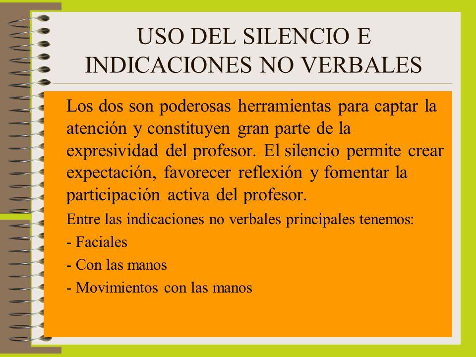USO DEL SILENCIO E INDICACIONES NO VERBALES Los dos son poderosas herramientas para captar la atención y constituyen gran parte de la expresividad del