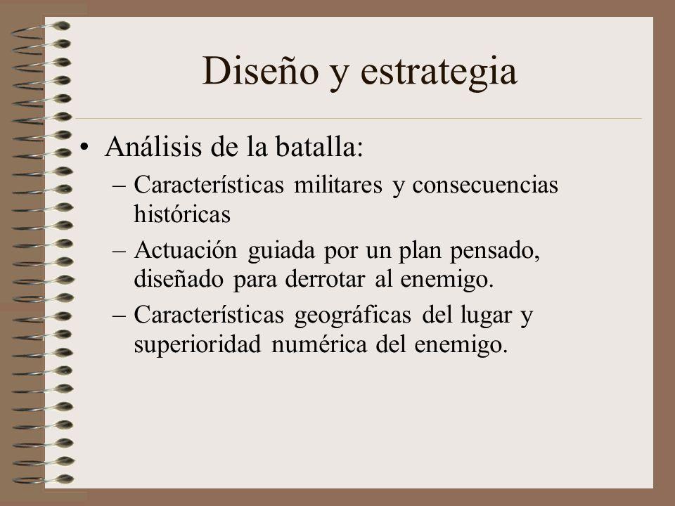 Diseño y estrategia Análisis de la batalla: –Características militares y consecuencias históricas –Actuación guiada por un plan pensado, diseñado para