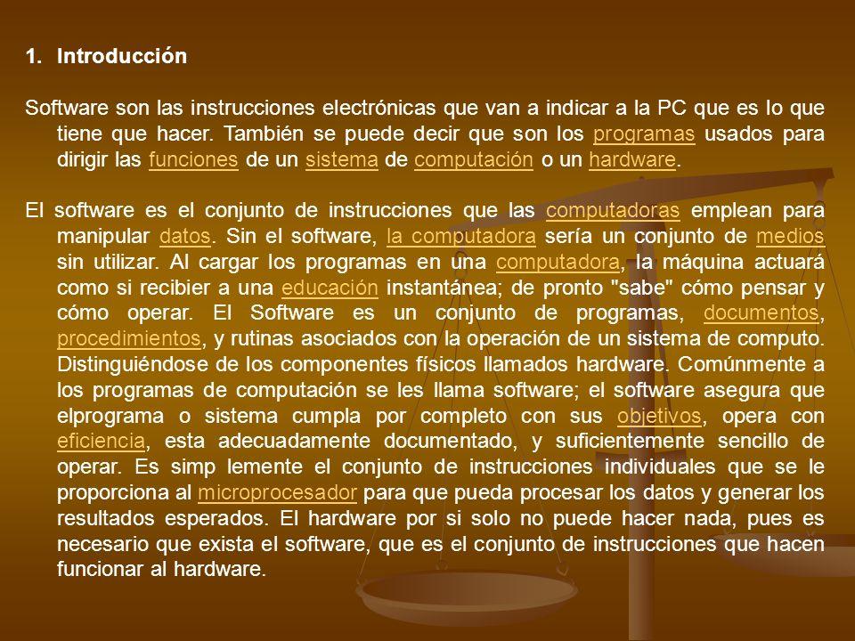 1.Introducción Software son las instrucciones electrónicas que van a indicar a la PC que es lo que tiene que hacer.