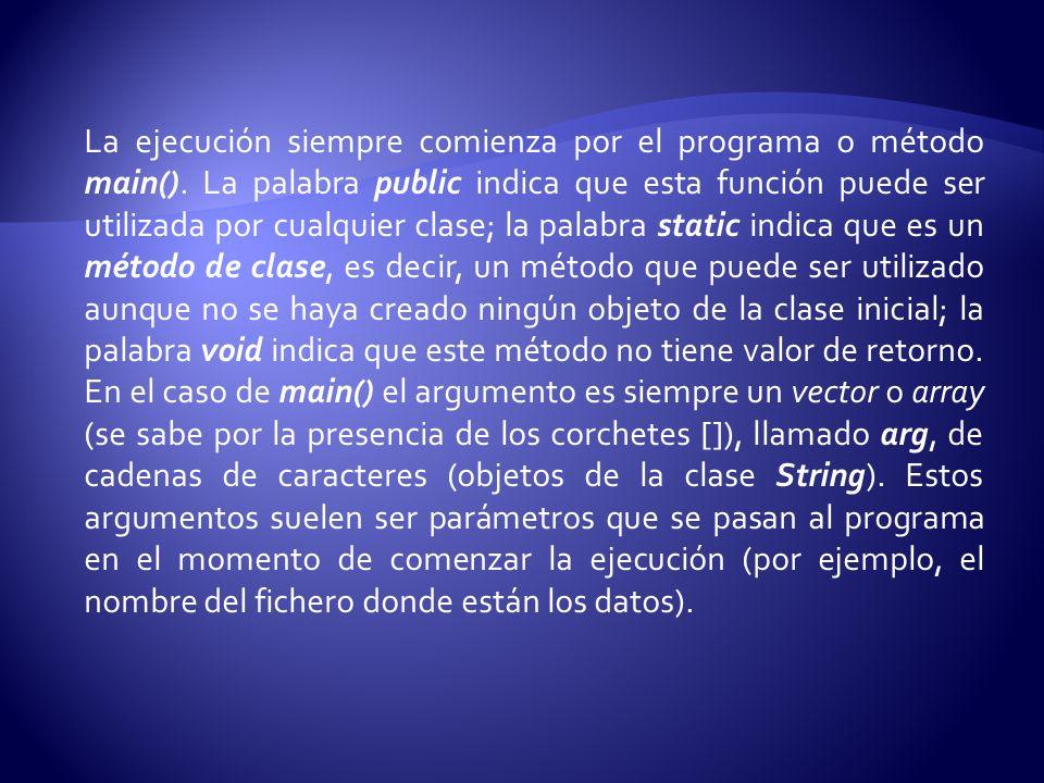 La ejecución siempre comienza por el programa o método main().