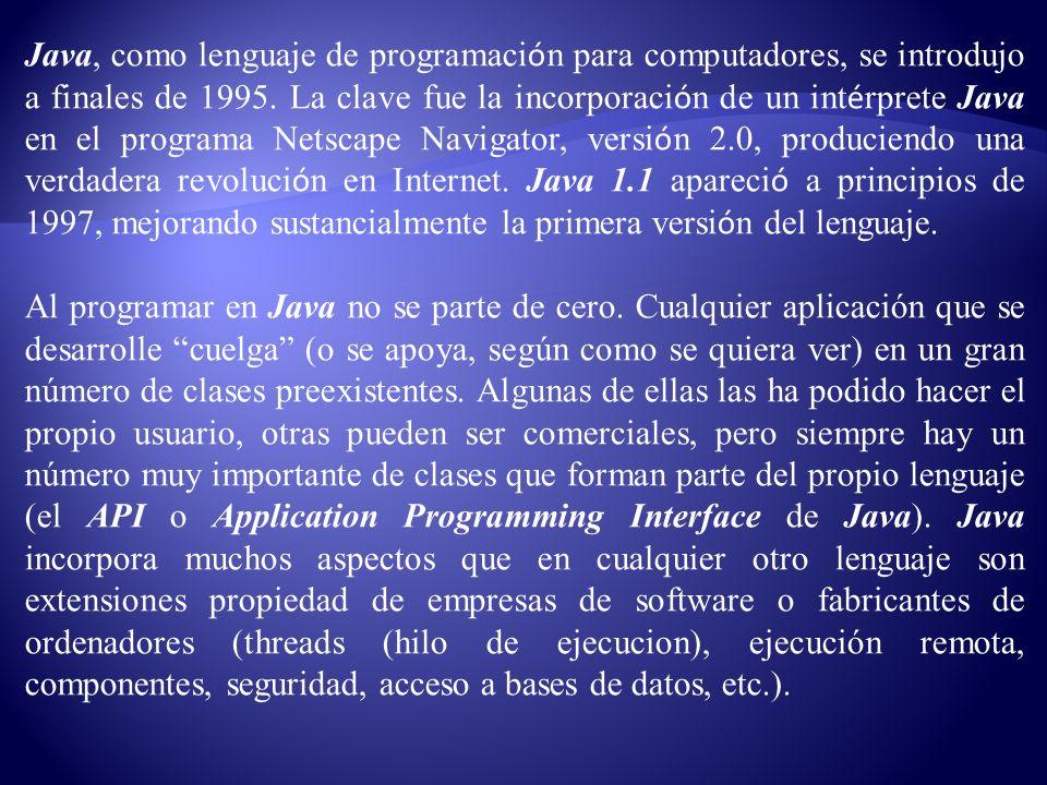 Java, como lenguaje de programaci ó n para computadores, se introdujo a finales de 1995. La clave fue la incorporaci ó n de un int é rprete Java en el