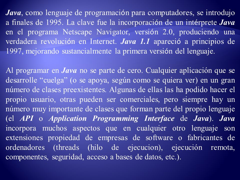 Java, como lenguaje de programaci ó n para computadores, se introdujo a finales de 1995.