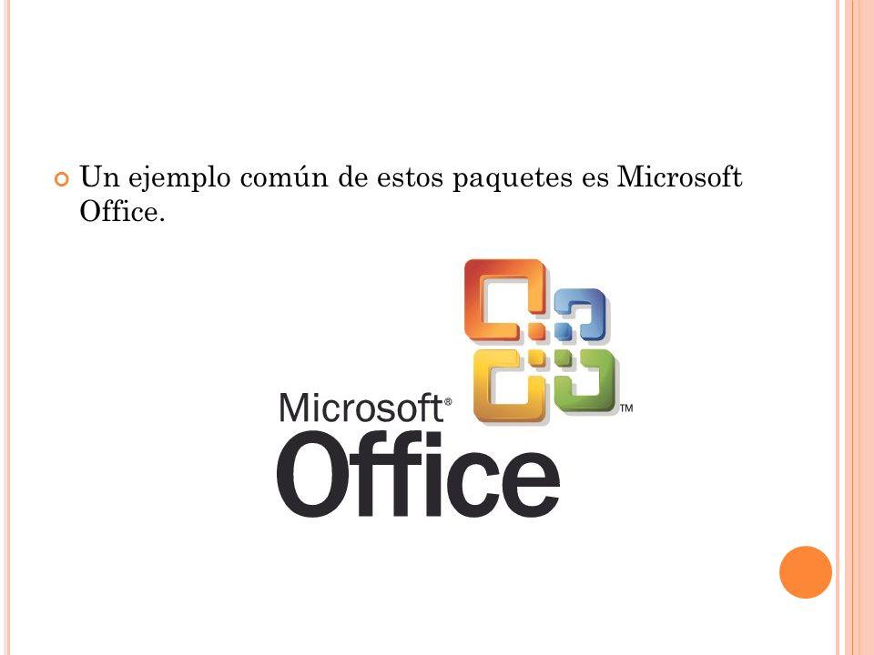 Un ejemplo común de estos paquetes es Microsoft Office.