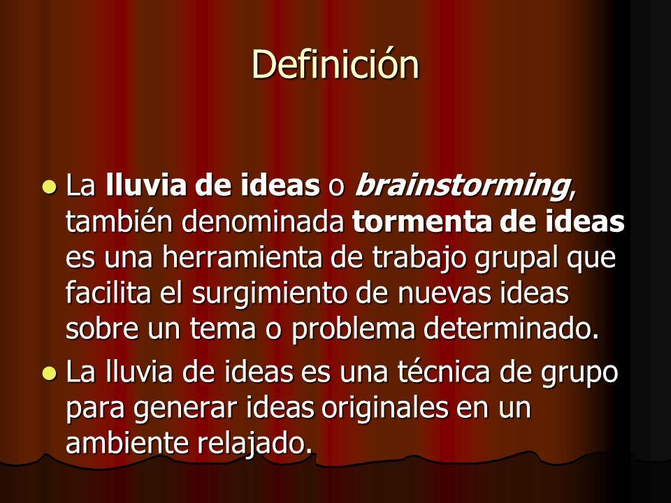 Definición La lluvia de ideas o brainstorming, también denominada tormenta de ideas es una herramienta de trabajo grupal que facilita el surgimiento d