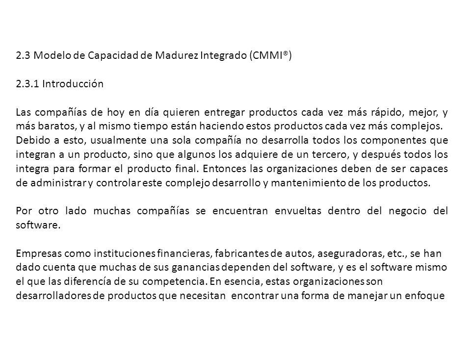 2.3 Modelo de Capacidad de Madurez Integrado (CMMI®) 2.3.1 Introducción Las compañías de hoy en día quieren entregar productos cada vez más rápido, me