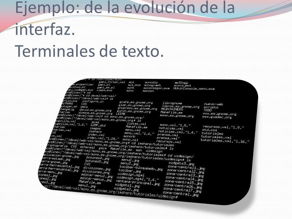 Ejemplo: de la evolución de la interfaz. Terminales de texto.