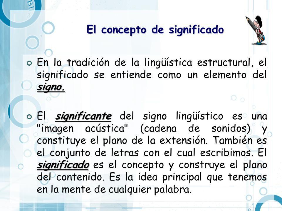 El concepto de significado signo. En la tradición de la lingüística estructural, el significado se entiende como un elemento del signo. significante s