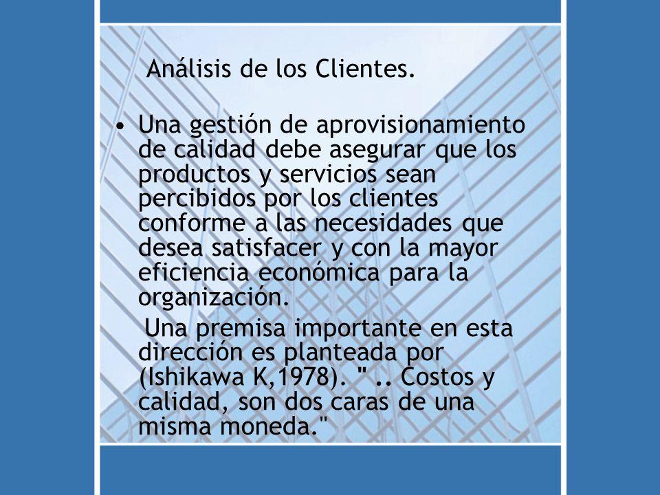 Análisis de los Clientes. Una gestión de aprovisionamiento de calidad debe asegurar que los productos y servicios sean percibidos por los clientes con