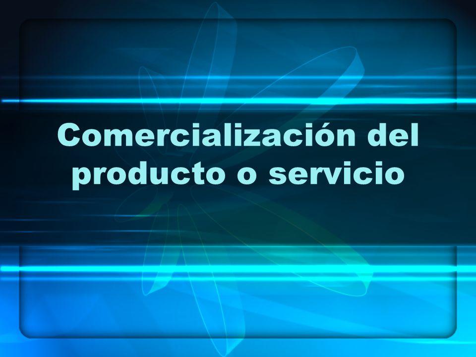 Comercialización del producto o servicio