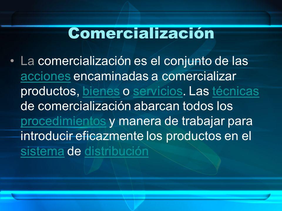 Comercialización La comercialización es el conjunto de las acciones encaminadas a comercializar productos, bienes o servicios.