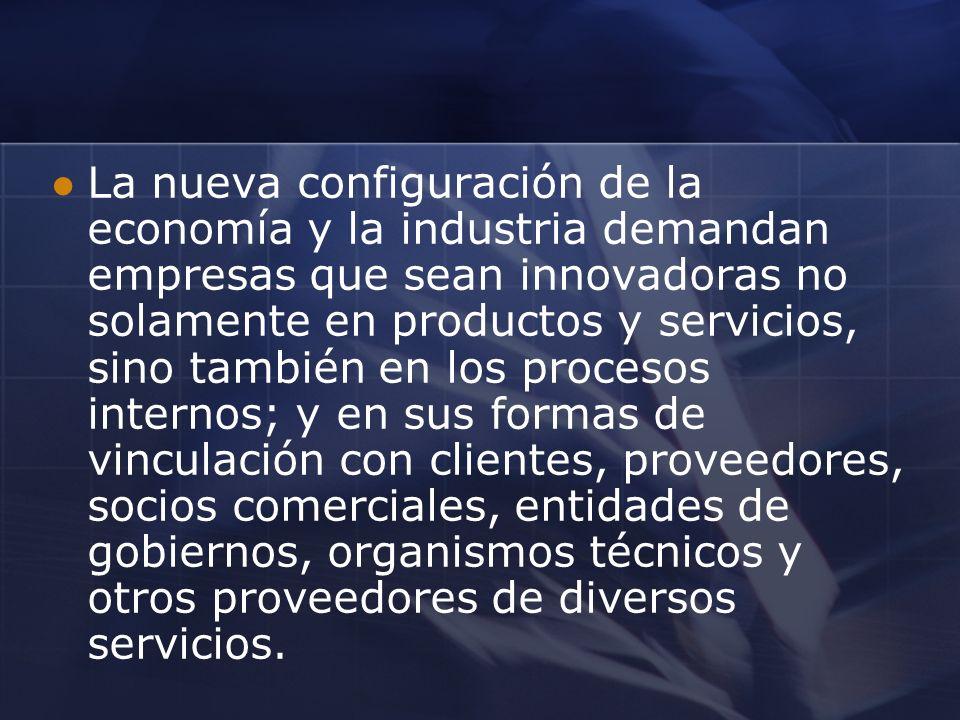 La nueva configuración de la economía y la industria demandan empresas que sean innovadoras no solamente en productos y servicios, sino también en los
