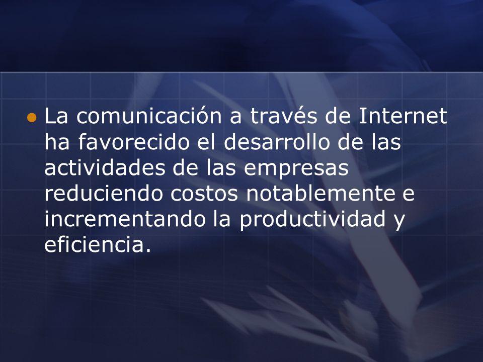 La comunicación a través de Internet ha favorecido el desarrollo de las actividades de las empresas reduciendo costos notablemente e incrementando la