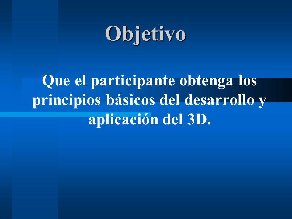 Objetivo Que el participante obtenga los principios básicos del desarrollo y aplicación del 3D.