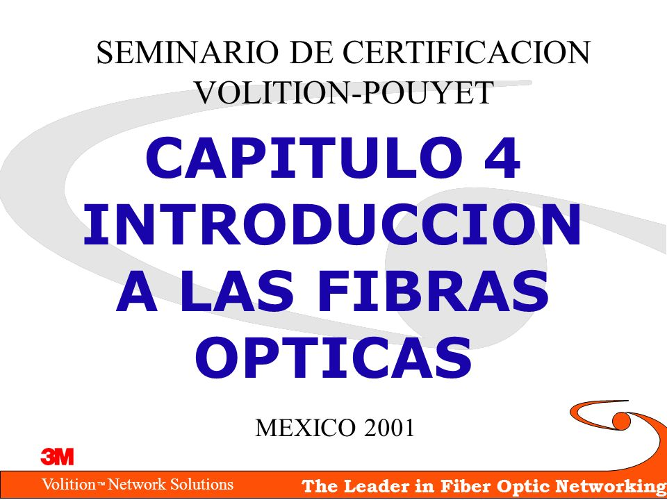 Volition Network Solutions The Leader in Fiber Optic Networking Conceptos Básicos Parámetros Tipos de fibras Cables de Fibra Optica Conectores Empalmes Métodos de prueba Diseño Introducción a la Fibra Optica