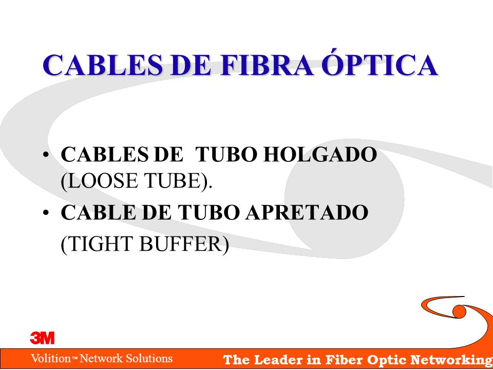 Volition Network Solutions The Leader in Fiber Optic Networking CABLES DE FIBRA ÓPTICA CABLES DE TUBO HOLGADO (LOOSE TUBE). CABLE DE TUBO APRETADO (TI