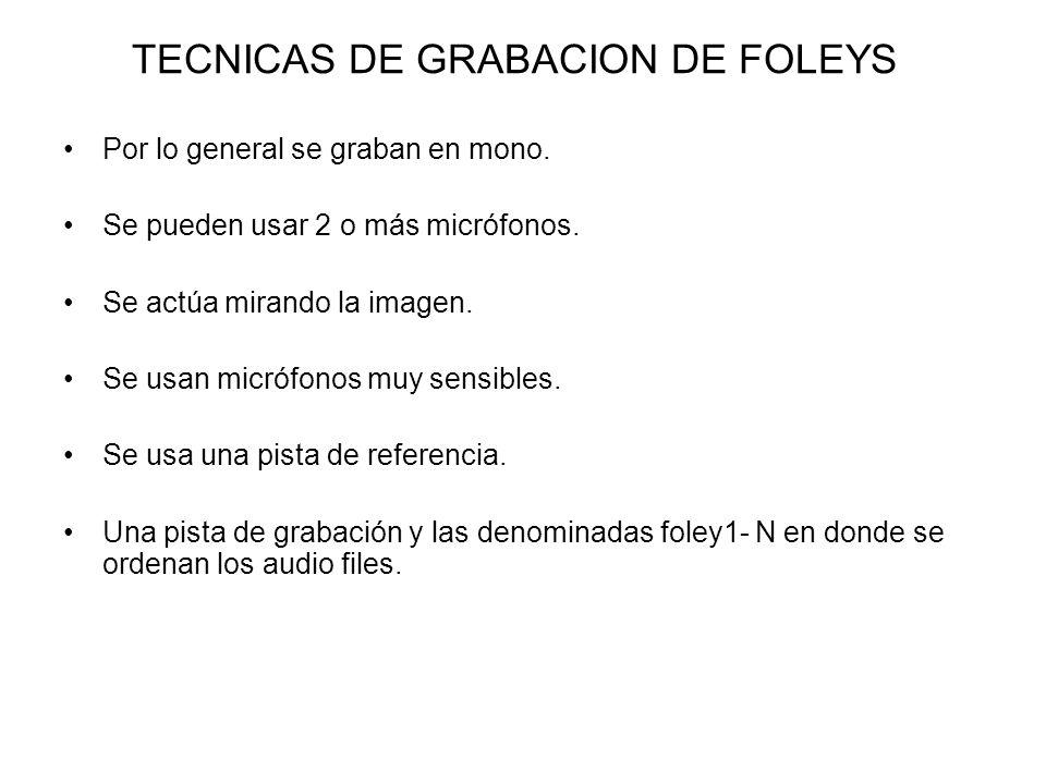 TECNICAS DE GRABACION DE FOLEYS Por lo general se graban en mono. Se pueden usar 2 o más micrófonos. Se actúa mirando la imagen. Se usan micrófonos mu