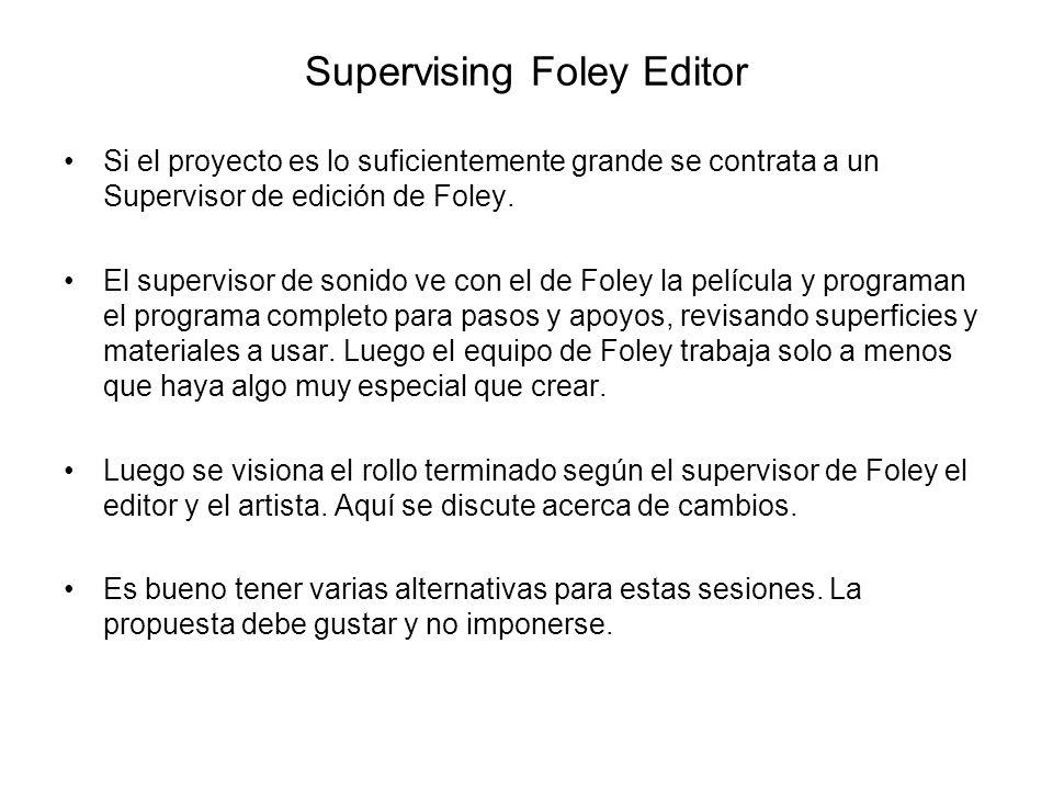 Supervising Foley Editor Si el proyecto es lo suficientemente grande se contrata a un Supervisor de edición de Foley. El supervisor de sonido ve con e