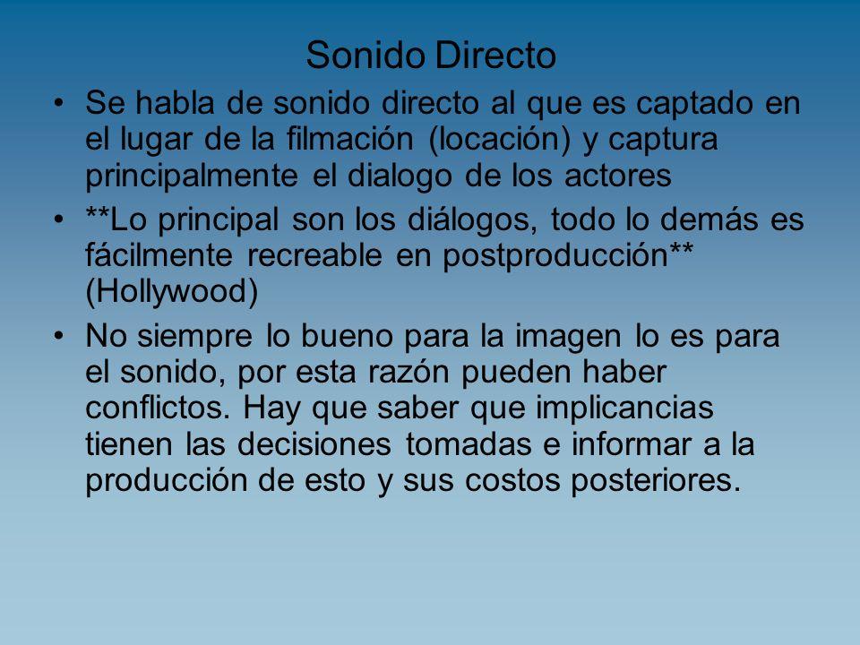 Sonido Directo Se habla de sonido directo al que es captado en el lugar de la filmación (locación) y captura principalmente el dialogo de los actores