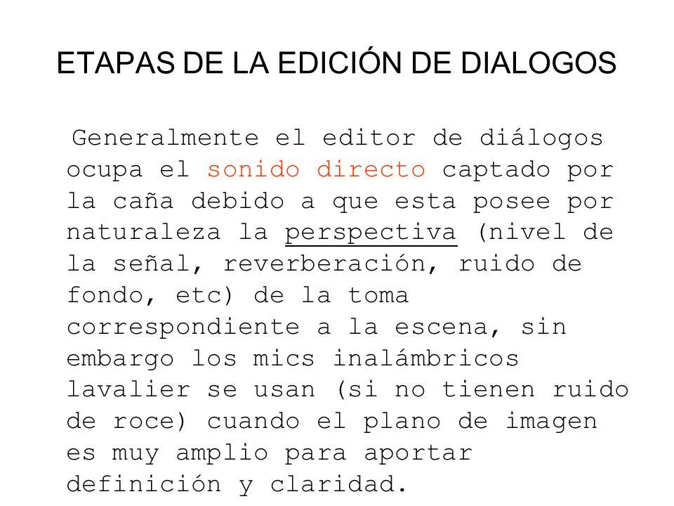 ETAPAS DE LA EDICIÓN DE DIALOGOS Generalmente el editor de diálogos ocupa el sonido directo captado por la caña debido a que esta posee por naturaleza