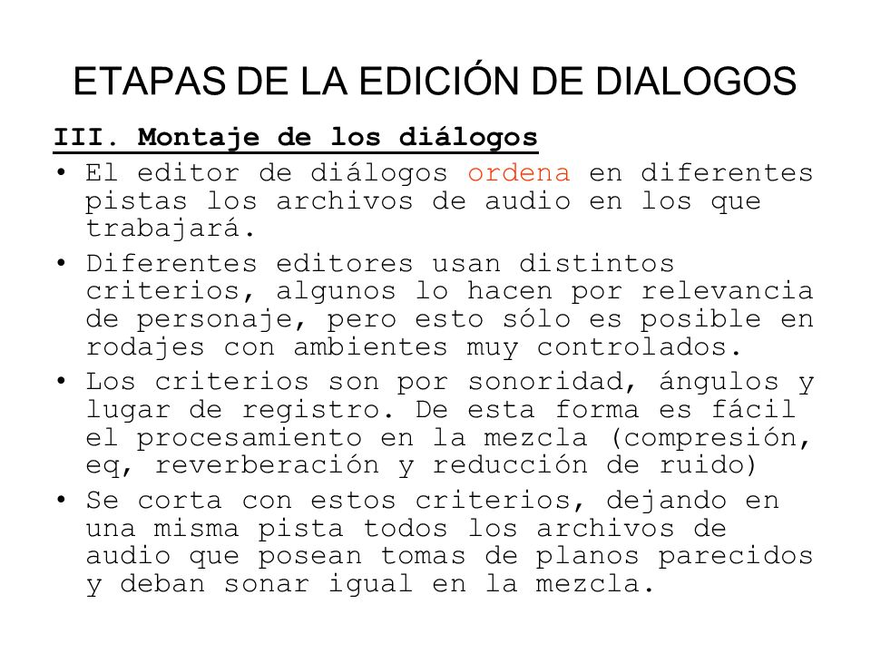 ETAPAS DE LA EDICIÓN DE DIALOGOS III. Montaje de los diálogos El editor de diálogos ordena en diferentes pistas los archivos de audio en los que traba