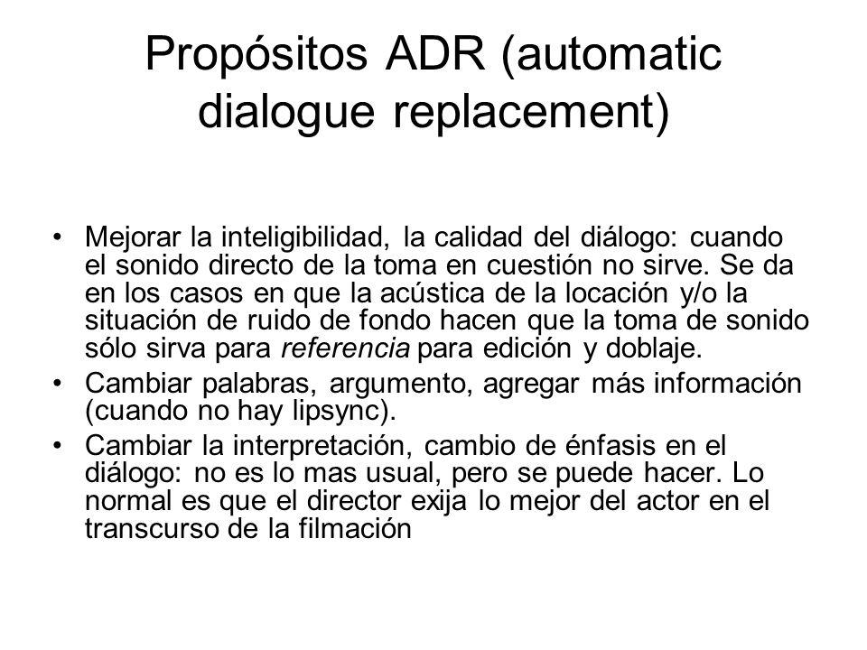 Propósitos ADR (automatic dialogue replacement) Mejorar la inteligibilidad, la calidad del diálogo: cuando el sonido directo de la toma en cuestión no