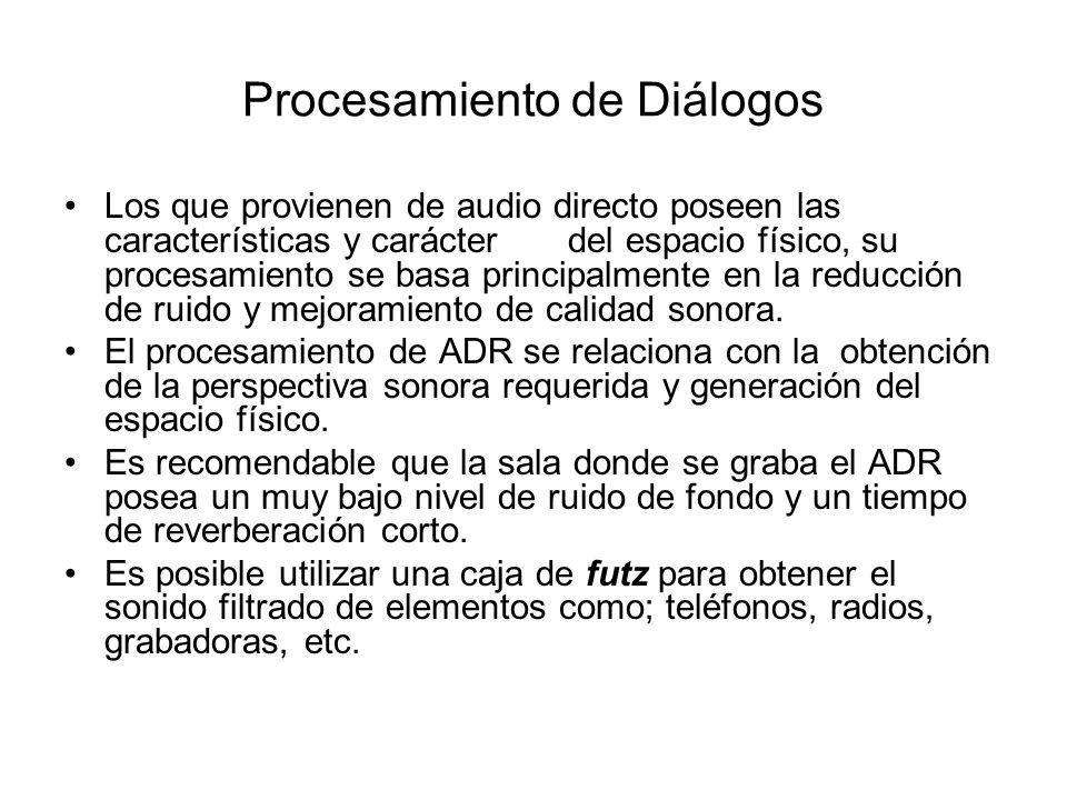 Procesamiento de Diálogos Los que provienen de audio directo poseen las características y carácter del espacio físico, su procesamiento se basa princi
