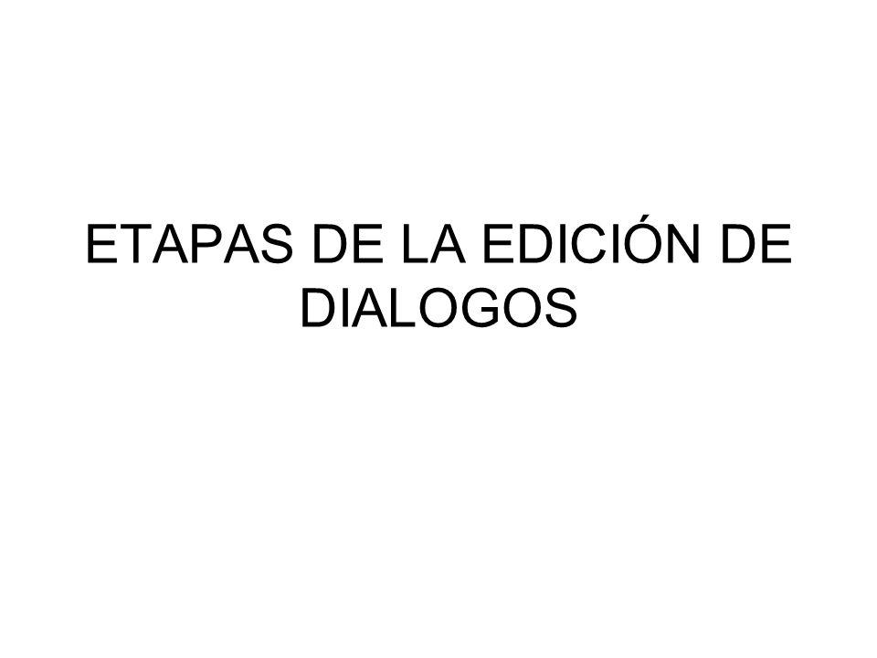 ETAPAS DE LA EDICIÓN DE DIALOGOS IV.