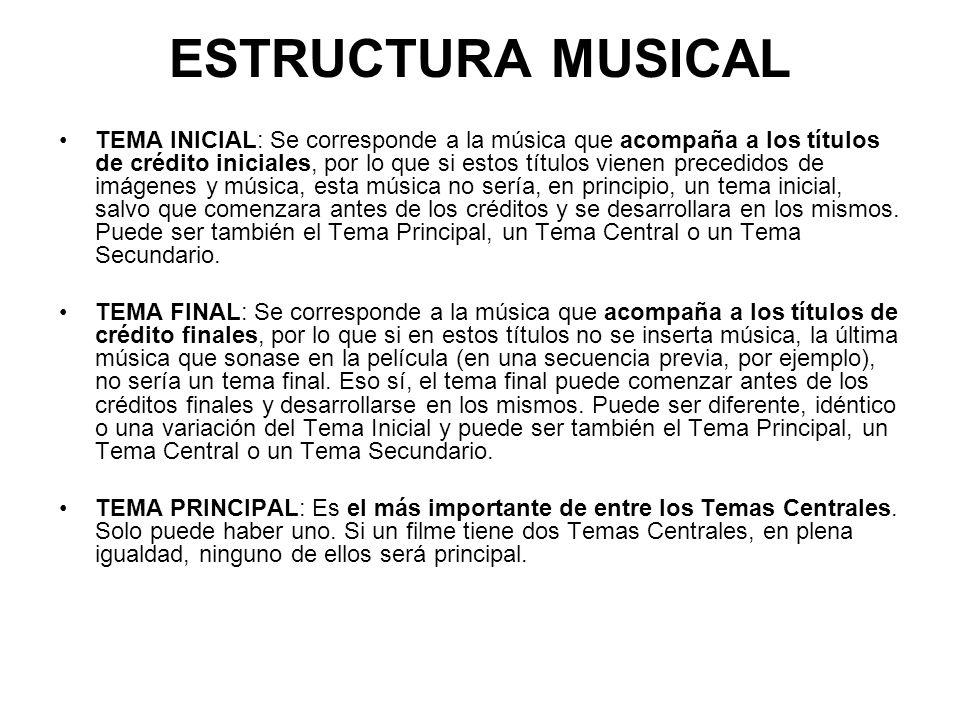 ESTRUCTURA MUSICAL TEMA INICIAL: Se corresponde a la música que acompaña a los títulos de crédito iniciales, por lo que si estos títulos vienen preced