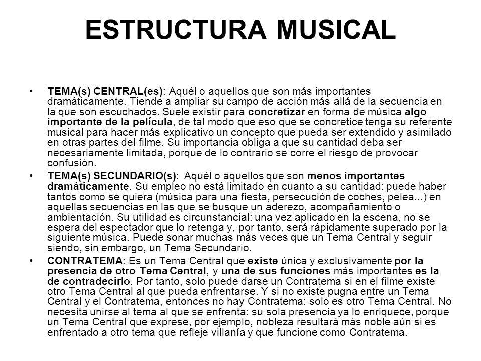 ESTRUCTURA MUSICAL TEMA(s) CENTRAL(es): Aquél o aquellos que son más importantes dramáticamente. Tiende a ampliar su campo de acción más allá de la se