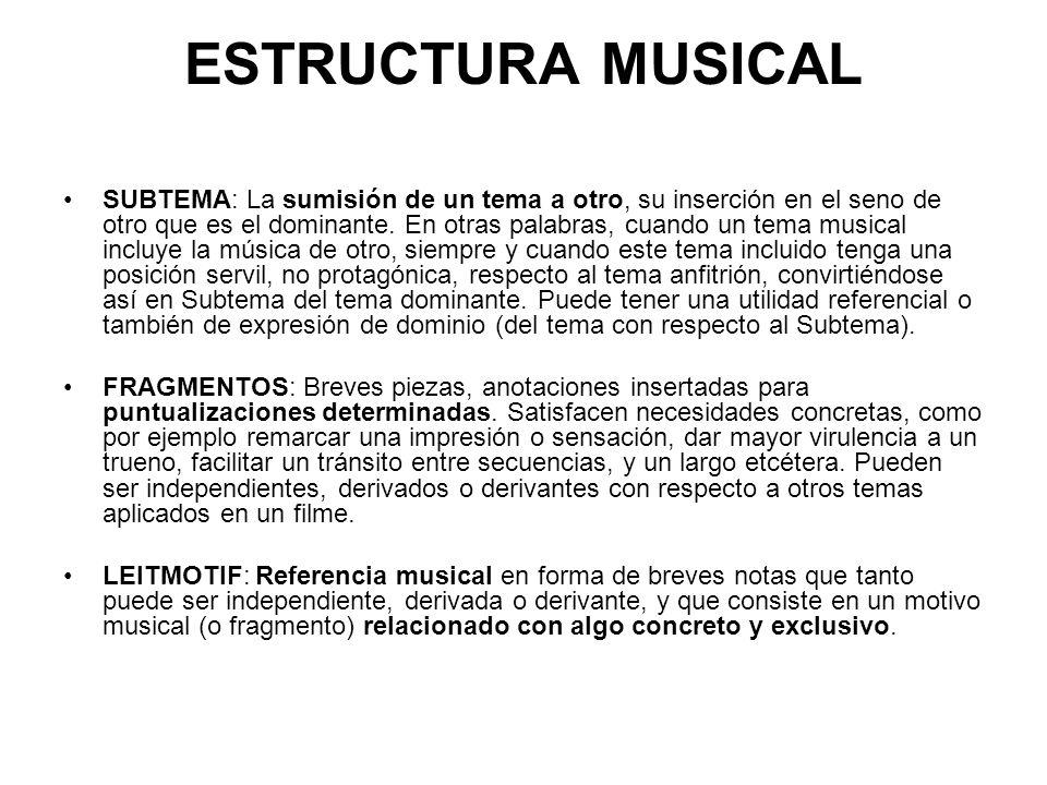 ESTRUCTURA MUSICAL SUBTEMA: La sumisión de un tema a otro, su inserción en el seno de otro que es el dominante. En otras palabras, cuando un tema musi