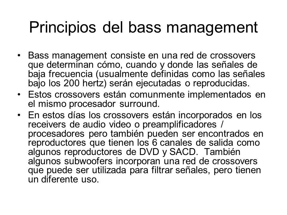 Principios del bass management Bass management consiste en una red de crossovers que determinan cómo, cuando y donde las señales de baja frecuencia (u