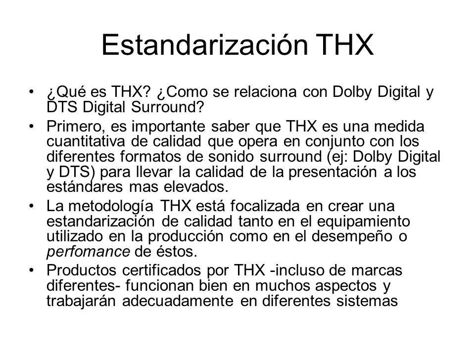 Estandarización THX ¿Qué es THX? ¿Como se relaciona con Dolby Digital y DTS Digital Surround? Primero, es importante saber que THX es una medida cuant