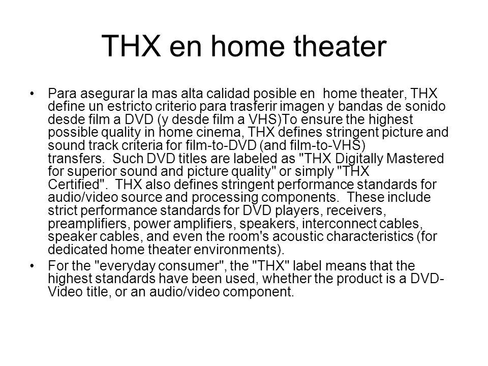 THX en home theater Para asegurar la mas alta calidad posible en home theater, THX define un estricto criterio para trasferir imagen y bandas de sonid