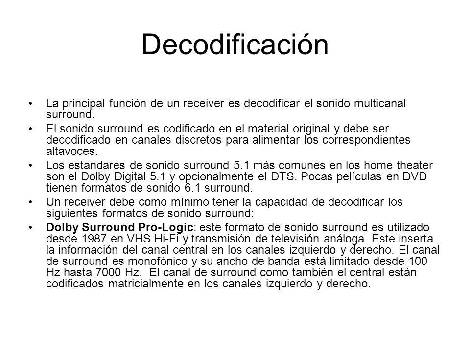 Decodificación La principal función de un receiver es decodificar el sonido multicanal surround. El sonido surround es codificado en el material origi