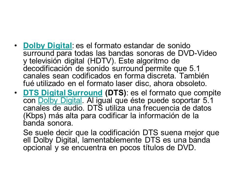 Dolby Digital: es el formato estandar de sonido surround para todas las bandas sonoras de DVD-Video y televisión digital (HDTV). Este algoritmo de dec