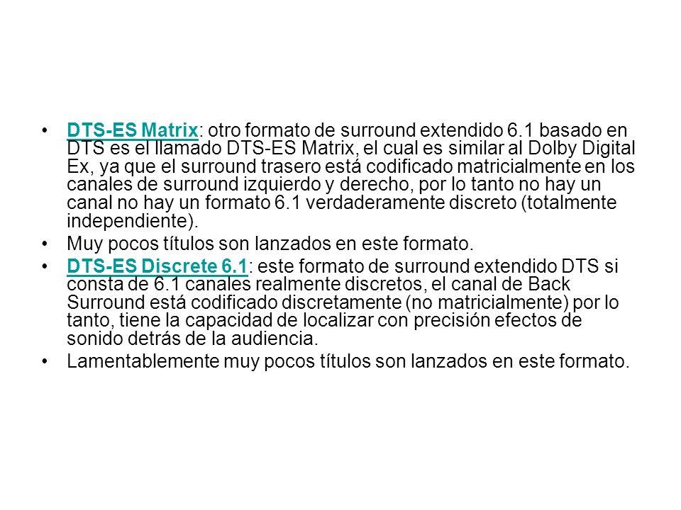 DTS-ES Matrix: otro formato de surround extendido 6.1 basado en DTS es el llamado DTS-ES Matrix, el cual es similar al Dolby Digital Ex, ya que el sur