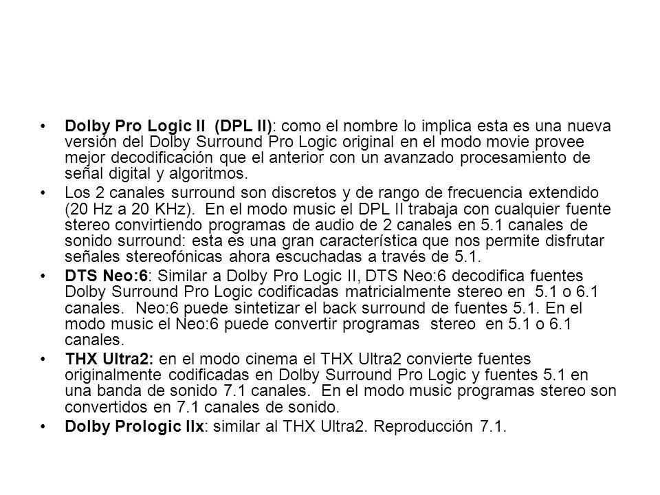 Dolby Pro Logic II (DPL II): como el nombre lo implica esta es una nueva versión del Dolby Surround Pro Logic original en el modo movie provee mejor d