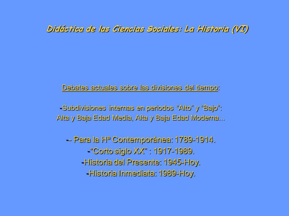 Didáctica de las Ciencias Sociales: La Historia (VI) Debates actuales sobre las divisiones del tiempo: -Subdivisiones internas en periodos Alto y Bajo